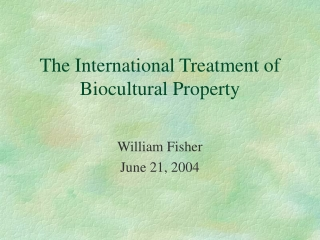 The International Treatment of Biocultural Property