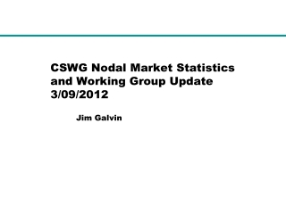 CSWG Nodal Market Statistics and Working Group Update 3/09/2012