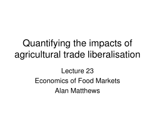 Quantifying the impacts of agricultural trade liberalisation