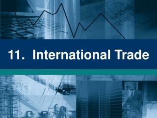 11.  International Trade
