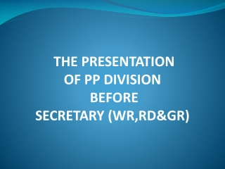 THE PRESENTATION  OF  PP  DIVISION  BEFORE SECRETARY (WR,RD&GR)