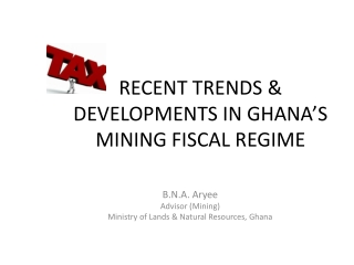 RECENT TRENDS & DEVELOPMENTS IN GHANA'S MINING FISCAL REGIME