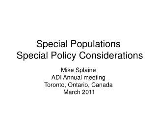 Special Populations  Special Policy Considerations