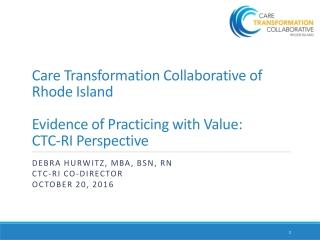 Debra Hurwitz, MBA, BSN, RN  CTC-RI Co-director  October 20, 2016