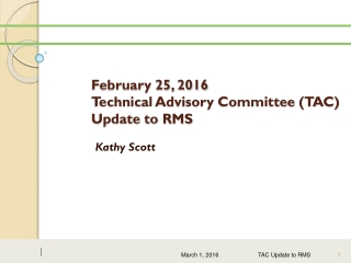 February 25, 2016  Technical Advisory Committee (TAC) Update to RMS