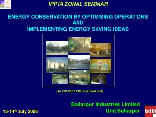 IPPTA ZONAL SEMINAR  ENERGY CONSERVATION BY OPTIMISING OPERATIONS AND IMPLEMENTING ENERGY SAVING IDEAS