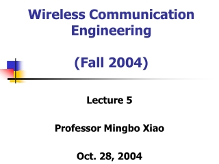 Wireless Communication Engineering (Fall 2004)
