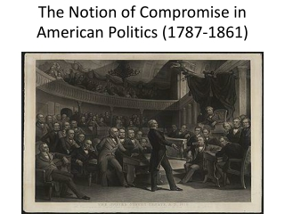The Notion of Compromise in American Politics (1787-1861)