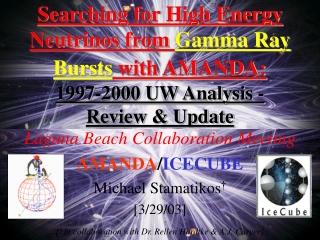 Laguna Beach Collaboration Meeting AMANDA / ICECUBE Michael Stamatikos † [3/29/03]
