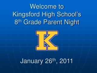 Welcome to Kingsford High School's 8 th  Grade Parent Night January 26 th , 2011