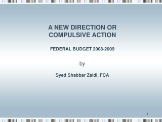 A NEW DIRECTION OR COMPULSIVE ACTION FEDERAL BUDGET 2008-2009 by