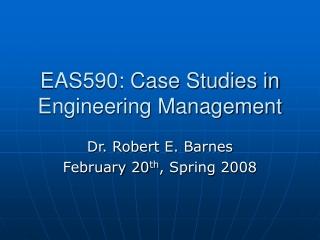 EAS590: Case Studies in Engineering Management