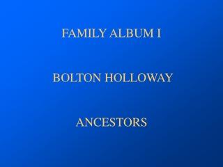 FAMILY ALBUM I  BOLTON HOLLOWAY ANCESTORS