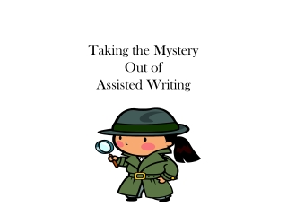 Taking the Mystery  Out of  Assisted Writing