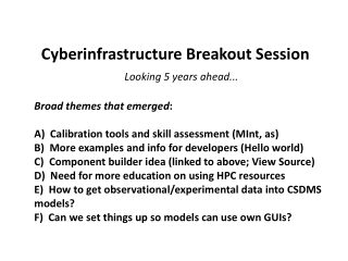 Cyberinfrastructure Breakout Session Looking 5 years ahead... Broad themes that emerged :