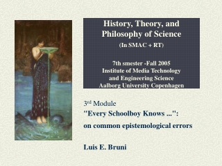 """3 rd  Module """"Every Schoolboy Knows ..."""": on commonepistemological errors Luis E. Bruni"""