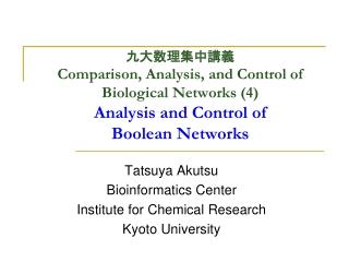 Tatsuya Akutsu Bioinformatics Center Institute for Chemical Research Kyoto University