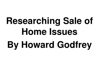 Researching Sale of Home Issues By Howard Godfrey