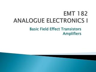 EMT 182 ANALOGUE ELECTRONICS I