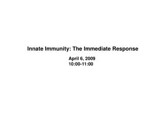Innate Immunity: The Immediate Response
