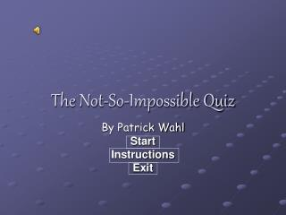 The Not-So-Impossible Quiz