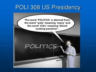 POLI 308 US Presidency