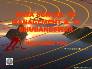 ARYA SCHOOL OF MANAGEMENT &  IT BHUBANESWAR      WELCOMES  YOU