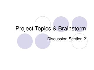 Project Topics & Brainstorm