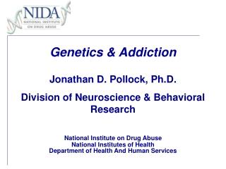 Genetics & Addiction Jonathan D. Pollock, Ph.D.  Division of Neuroscience & Behavioral Research