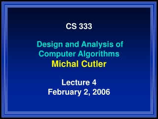 CS 333 Design and Analysis of Computer Algorithms Michal Cutler Lecture 4 February 2, 2006