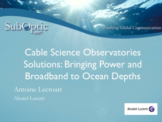 Cable Science Observatories  Solutions: Bringing Power and Broadband to Ocean Depths