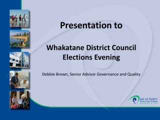 Presentation to  Whakatane District Council Elections Evening