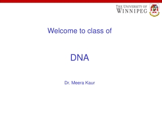 Welcome to class of DNA Dr. Meera Kaur