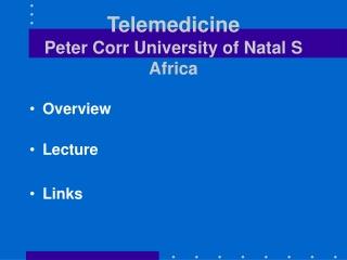 Telemedicine Peter Corr University of Natal S Africa