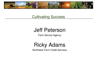 Jeff Peterson Farm Service Agency Ricky Adams Northwest Farm Credit Services