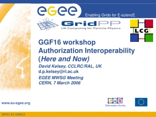 GGF16 workshop Authorization Interoperability ( Here and Now)