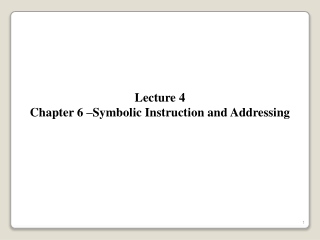 Lecture 4 Chapter 6 –Symbolic Instruction and Addressing