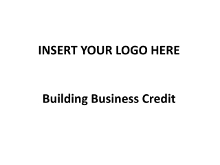 INSERT YOUR LOGO HERE Building Business Credit