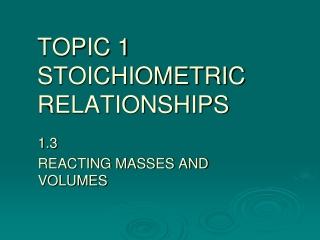 TOPIC 1 STOICHIOMETRIC RELATIONSHIPS