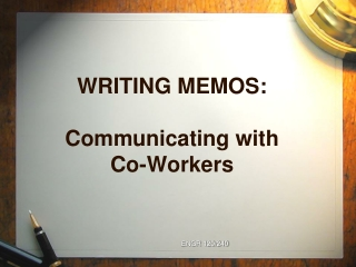 WRITING MEMOS: Communicating with  Co-Workers