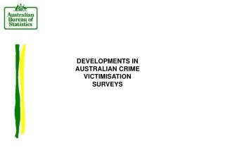 DEVELOPMENTS IN AUSTRALIAN CRIME VICTIMISATION SURVEYS