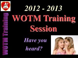 2012 - 2013 WOTM Training  Session
