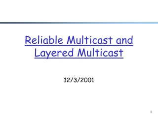 Reliable Multicast and Layered Multicast