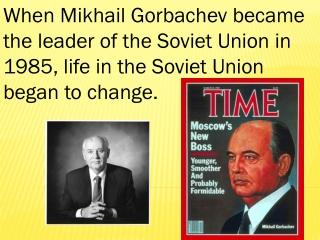When Mikhail Gorbachev became the leader of the Soviet Union in 1985, life in the Soviet Union