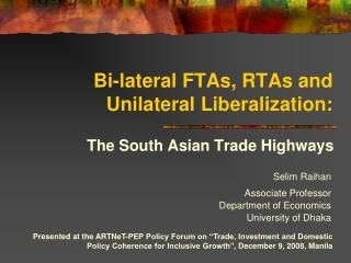 Bi-lateral FTAs, RTAs and Unilateral Liberalization: