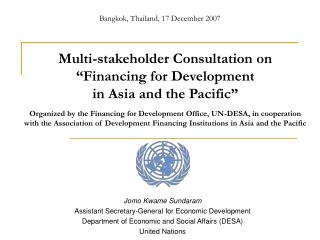 Multi-stakeholder Consultation on   Financing for Development  in Asia and the Pacific   Organized by the Financing for
