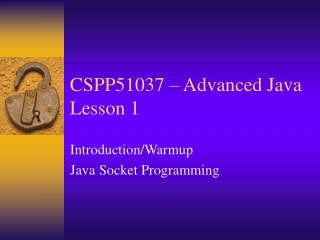 CSPP51037 – Advanced Java Lesson 1