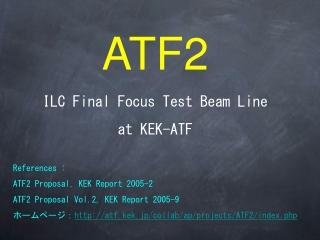 ATF2 ILC Final Focus Test Beam Line  at KEK-ATF