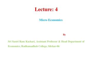 Lecture: 4  Micro Economics                                                               By