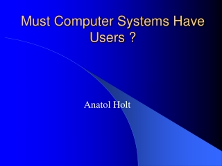 Must Computer Systems Have Users ?